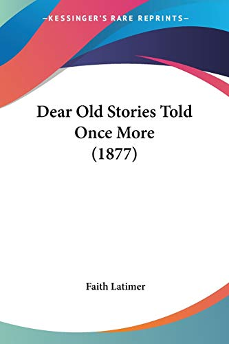 9781120275516: Dear Old Stories Told Once More (1877)