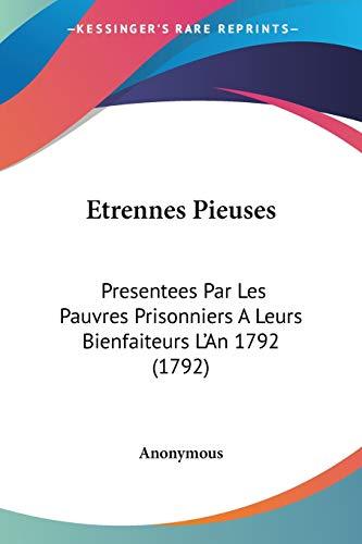9781120278883: Etrennes Pieuses: Presentees Par Les Pauvres Prisonniers A Leurs Bienfaiteurs L'An 1792 (1792) (French Edition)