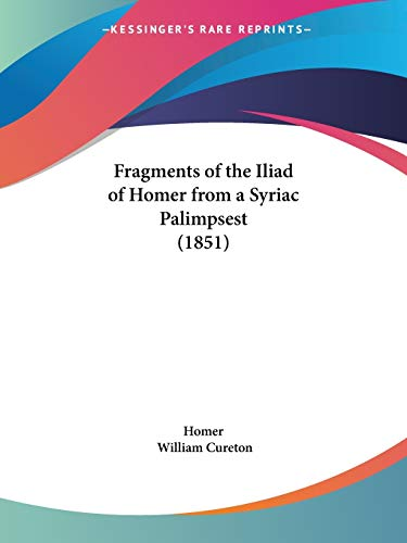 9781120283085: Fragments of the Iliad of Homer from a Syriac Palimpsest (1851)