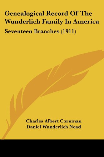 9781120286314: Genealogical Record Of The Wunderlich Family In America: Seventeen Branches (1911)