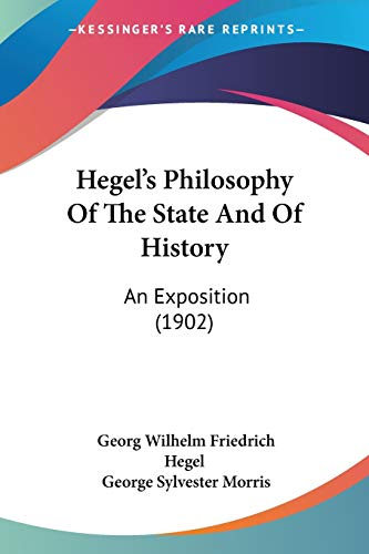 Hegel's Philosophy Of The State And Of History: An Exposition (1902) (9781120290748) by Hegel, Georg Wilhelm Friedrich