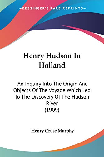 9781120291325: Henry Hudson In Holland: An Inquiry Into The Origin And Objects Of The Voyage Which Led To The Discovery Of The Hudson River (1909)