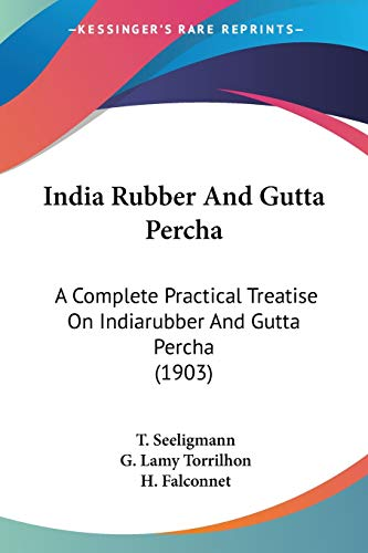 9781120299420: India Rubber and Gutta Percha: A Complete Practical Treatise on Indiarubber and Gutta Percha (1903)
