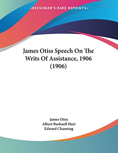 9781120303189: James Otiss Speech On The Writs Of Assistance, 1906 (1906)