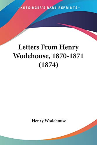 9781120313997: Letters From Henry Wodehouse, 1870-1871 (1874)