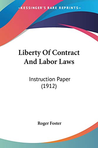 9781120315601: Liberty Of Contract And Labor Laws: Instruction Paper (1912)