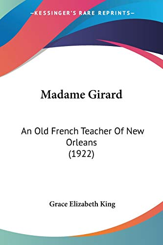 9781120321831: Madame Girard: An Old French Teacher Of New Orleans (1922)