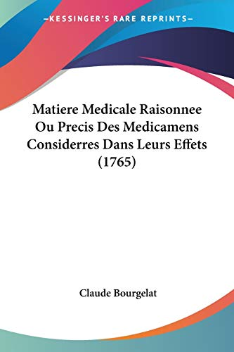 9781120325167: Matiere Medicale Raisonnee Ou Precis Des Medicamens Considerres Dans Leurs Effets (1765)