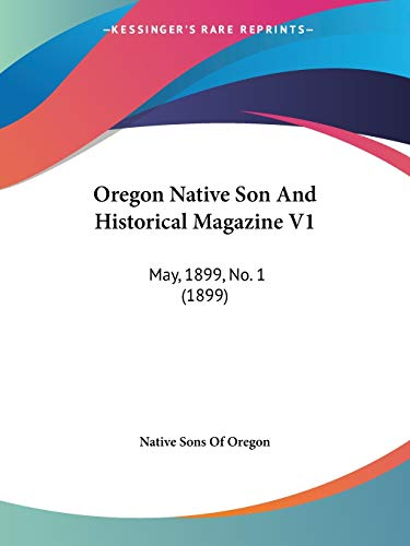 9781120335104: Oregon Native Son And Historical Magazine V1: May, 1899, No. 1 (1899)