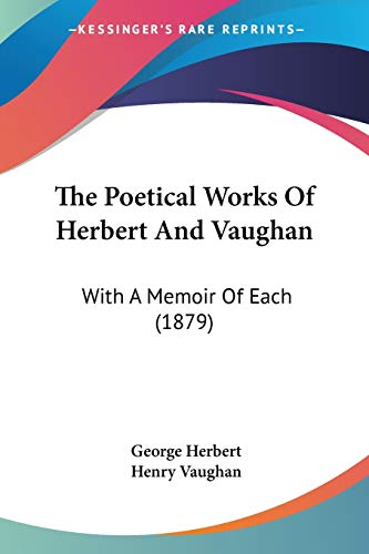 The Poetical Works Of Herbert And Vaughan: With A Memoir Of Each (1879) (1120338425) by Herbert, George; Vaughan, Henry