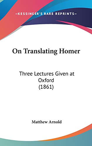 9781120349651: On Translating Homer: Three Lectures Given at Oxford (1861)