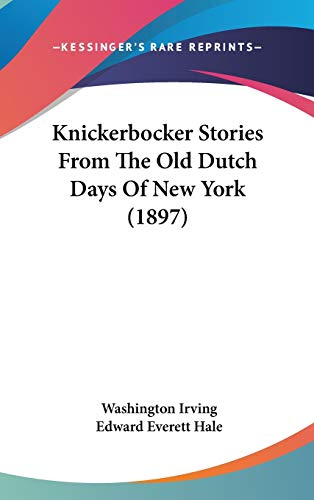 9781120350138: Knickerbocker Stories From The Old Dutch Days Of New York (1897)