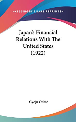 9781120351333: Japan's Financial Relations With The United States (1922)