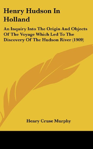 9781120352903: Henry Hudson In Holland: An Inquiry Into The Origin And Objects Of The Voyage Which Led To The Discovery Of The Hudson River (1909)