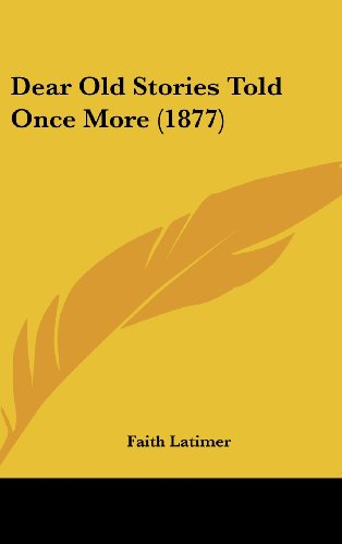 9781120353900: Dear Old Stories Told Once More (1877)