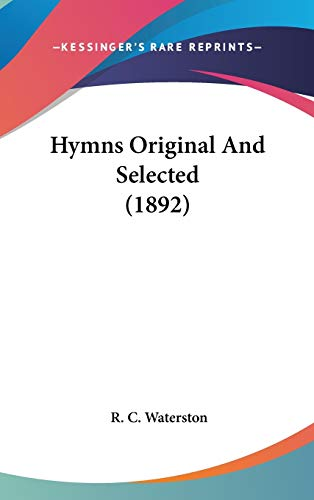 9781120358899: Hymns Original And Selected (1892)