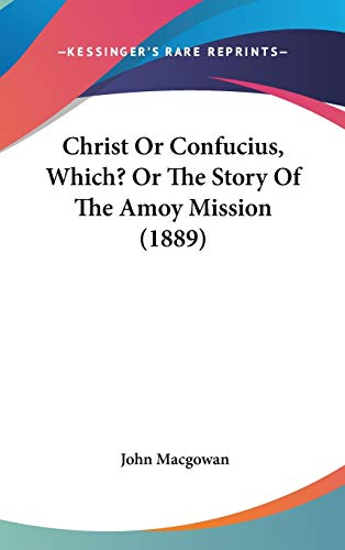 9781120360472: Christ or Confucius, Which? or the Story of the Amoy Mission (1889)
