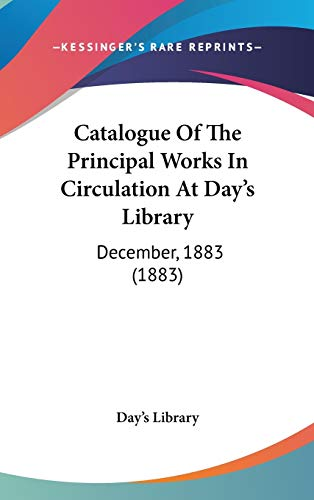 9781120361615: Catalogue Of The Principal Works In Circulation At Day's Library: December, 1883 (1883)