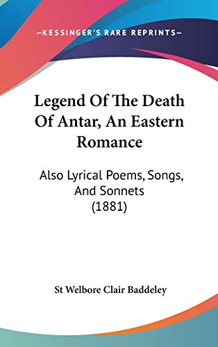 9781120362506: Legend Of The Death Of Antar, An Eastern Romance: Also Lyrical Poems, Songs, And Sonnets (1881)