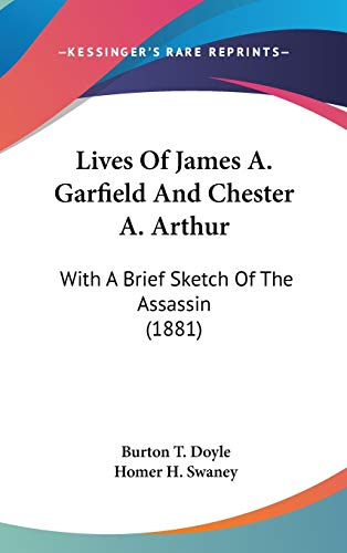 9781120364593: Lives Of James A. Garfield And Chester A. Arthur: With A Brief Sketch Of The Assassin (1881)