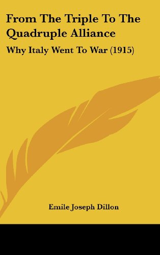 9781120366009: From The Triple To The Quadruple Alliance: Why Italy Went To War (1915)