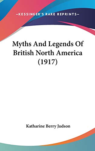 9781120367594: Myths And Legends Of British North America (1917)