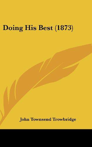 9781120371232 - Trowbridge, John Townsend: Doing His Best (1873) - Livre