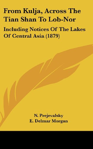 9781120372550: From Kulja, Across the Tian Shan to Lob-Nor: Including Notices of the Lakes of Central Asia (1879)