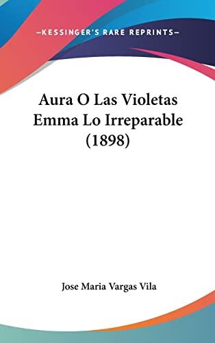 9781120373076: Aura O Las Violetas Emma Lo Irreparable (1898)