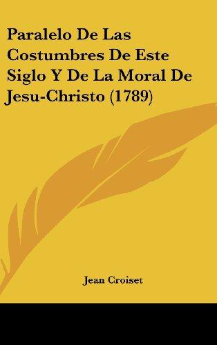 9781120375346: Paralelo De Las Costumbres De Este Siglo Y De La Moral De Jesu-Christo (1789) (Spanish Edition)