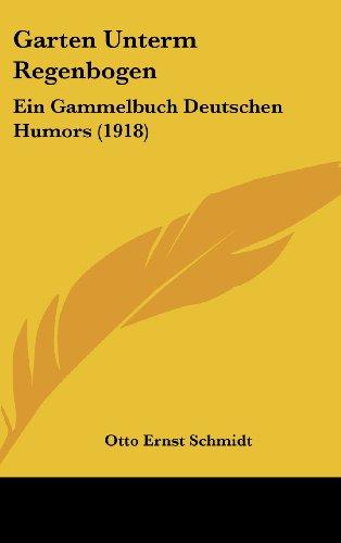9781120376145: Garten Unterm Regenbogen: Ein Gammelbuch Deutschen Humors (1918)