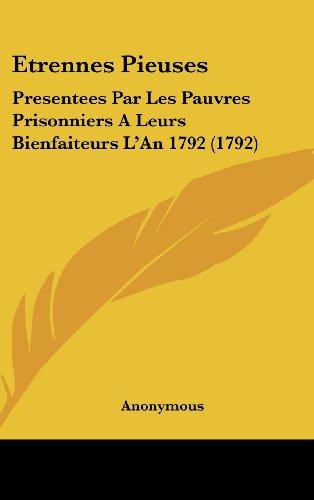 9781120376480: Etrennes Pieuses: Presentees Par Les Pauvres Prisonniers A Leurs Bienfaiteurs L'An 1792 (1792) (French Edition)