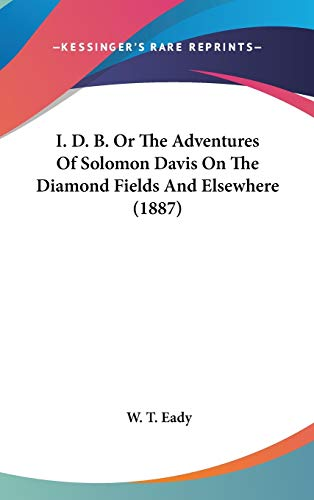 9781120378927: I. D. B. Or The Adventures Of Solomon Davis On The Diamond Fields And Elsewhere (1887)