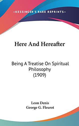 9781120379122: Here And Hereafter: Being A Treatise On Spiritual Philosophy (1909)