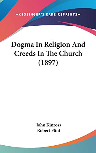 9781120379313: Dogma In Religion And Creeds In The Church (1897)