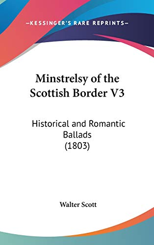 9781120385536: Minstrelsy of the Scottish Border V3: Historical and Romantic Ballads (1803)