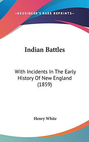 9781120385581: Indian Battles: With Incidents In The Early History Of New England (1859)