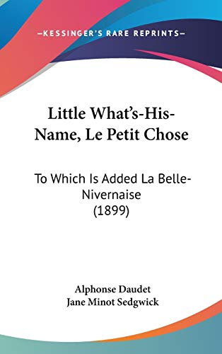 9781120386427: Little What's-His-Name, Le Petit Chose: To Which Is Added La Belle-Nivernaise (1899)