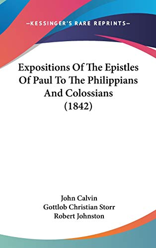 9781120386571: Expositions Of The Epistles Of Paul To The Philippians And Colossians (1842)