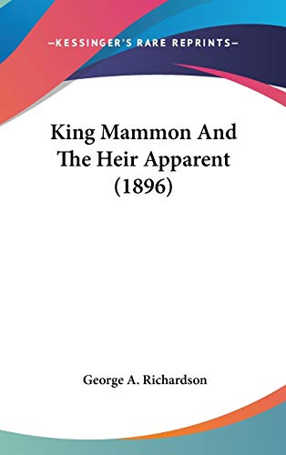9781120387509: King Mammon And The Heir Apparent (1896)