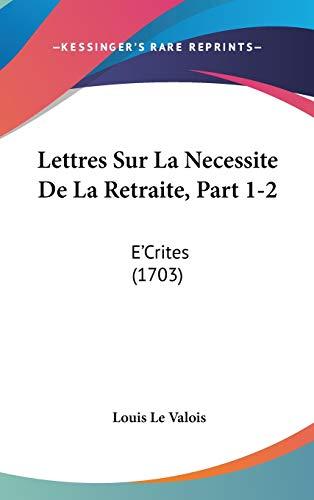 9781120390929: Lettres Sur La Necessite De La Retraite, Part 1-2: E'Crites (1703) (French Edition)