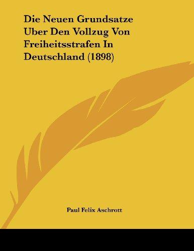 9781120398208: Die Neuen Grundsatze Uber Den Vollzug Von Freiheitsstrafen In Deutschland (1898) (German Edition)