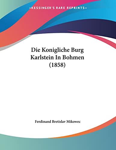 9781120406217: Die Konigliche Burg Karlstein In Bohmen (1858) (German Edition)