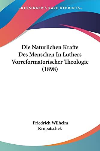 9781120412898: Die Naturlichen Krafte Des Menschen In Luthers Vorreformatorischer Theologie (1898) (German Edition)