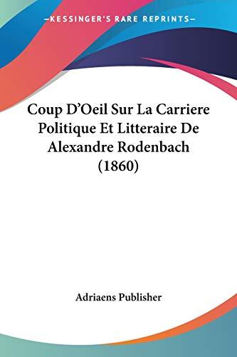 9781120415387: Coup D'Oeil Sur La Carriere Politique Et Litteraire de Alexandre Rodenbach (1860)