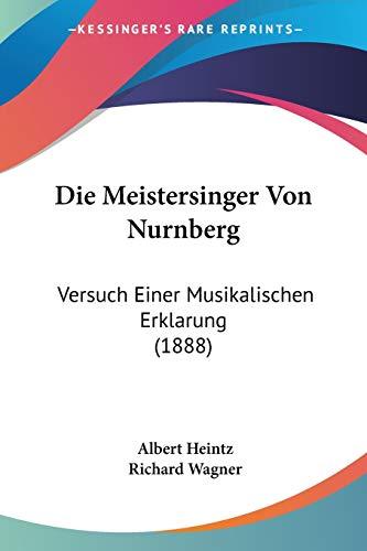 9781120421197: Die Meistersinger Von Nurnberg: Versuch Einer Musikalischen Erklarung (1888) (German Edition)