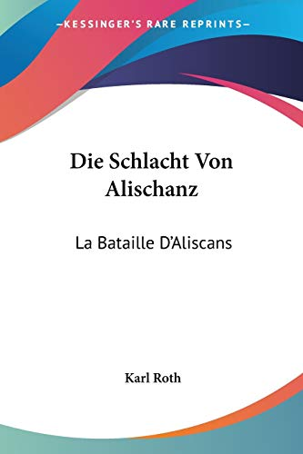 9781120421234: Die Schlacht Von Alischanz: La Bataille D'Aliscans: Kitzinger Bruchstucke (1874)