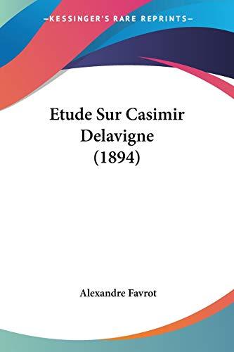 9781120423139: Etude Sur Casimir Delavigne (1894) (French Edition)