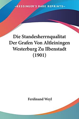 9781120432278: Die Standesherrnqualitat Der Grafen Von Altleiningen Westerburg Zu Ilbenstadt (1901)