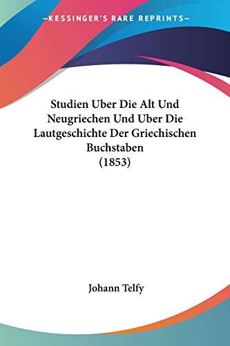 9781120439956: Studien Uber Die Alt Und Neugriechen Und Uber Die Lautgeschichte Der Griechischen Buchstaben (1853)